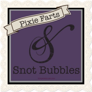 Pixie Farts & Snot Bubbles by Crystal Cook