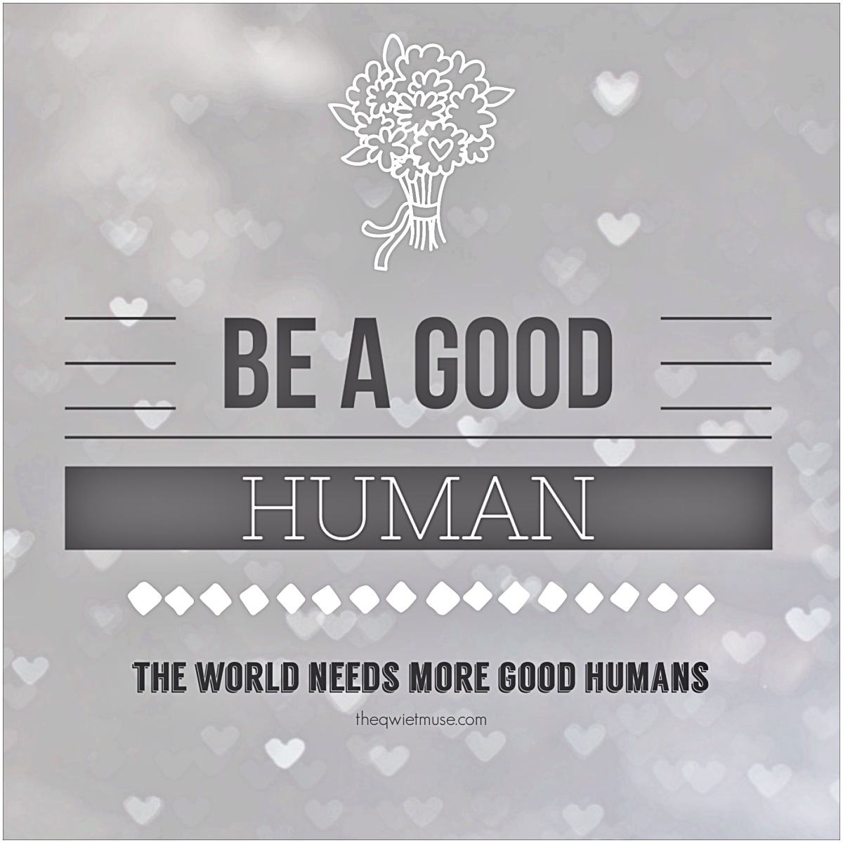 Be a Good Human - It's your choice . . .